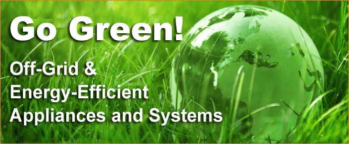 Go Green: Energy Efficient and Off-Grid Products